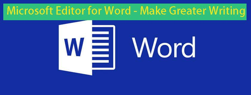 针对Word,Outlook,Chrome,Edge推出的新Microsoft编辑器